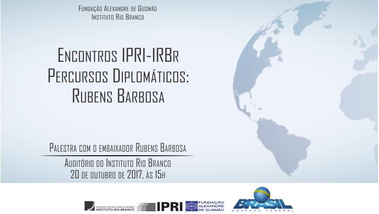 FUNAG/IPRI e IRBr - Percursos Diplomáticos: Rubens Barbosa