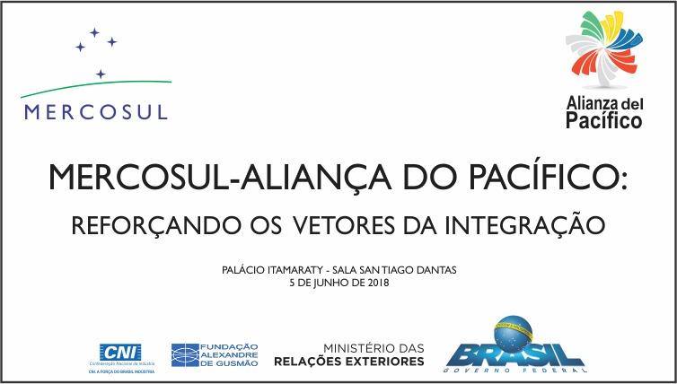 """Seminário """"MERCOSUL-Aliança do Pacífico: Reforçando os Vetores da Integração"""""""