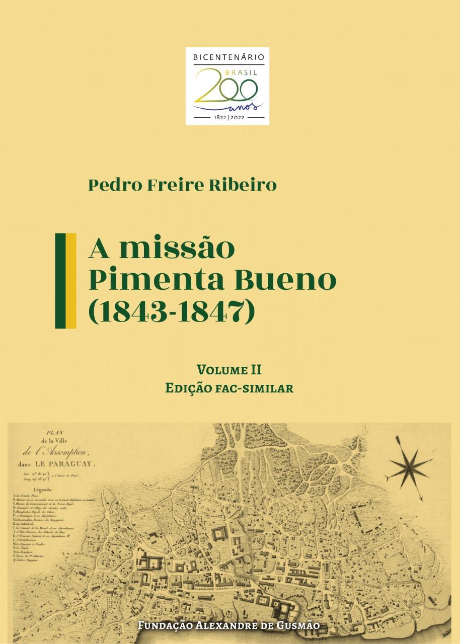 A missão Pimenta Bueno (1843-1847) – volume II – fac-similar