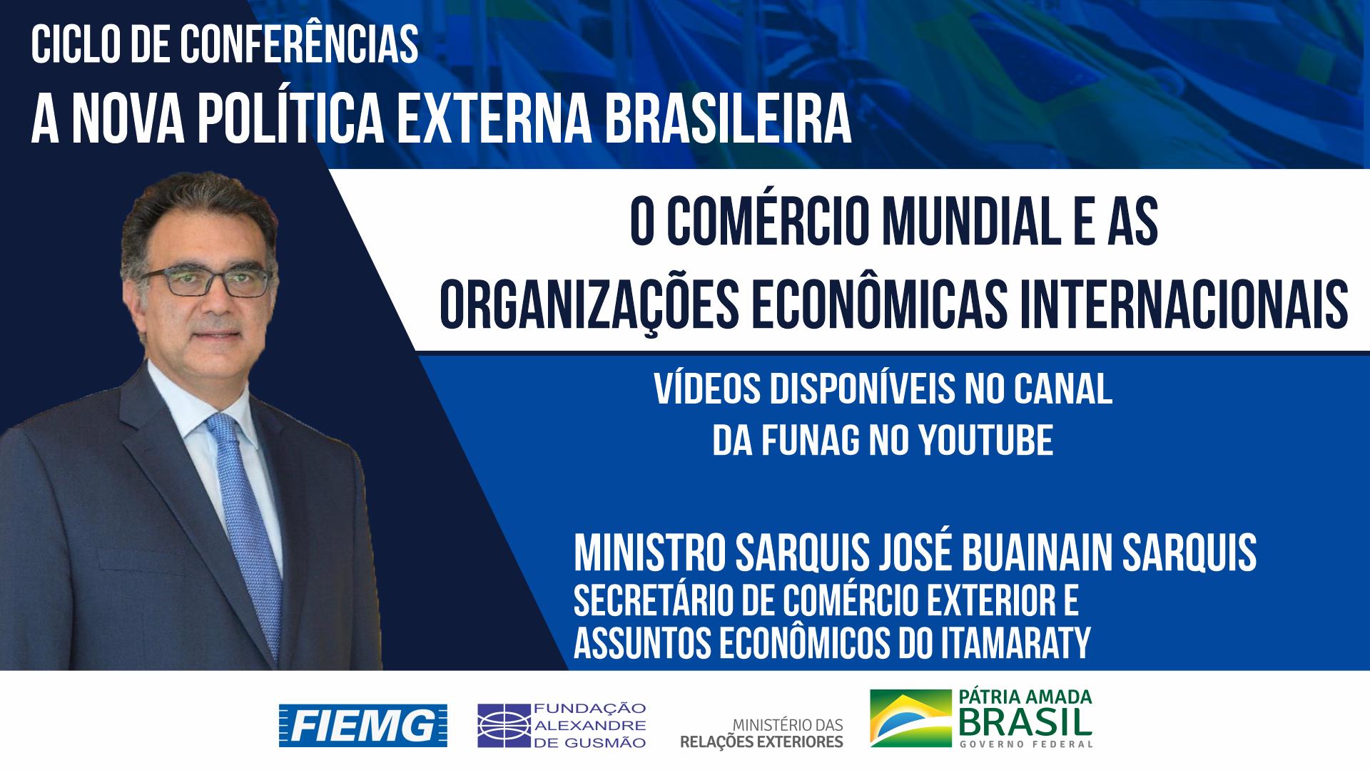 Assista aos vídeos da conferência do secretário de Comércio Exterior e Assuntos Econômicos do Itamaraty, ministro Sarquis José Buainain Sarquis