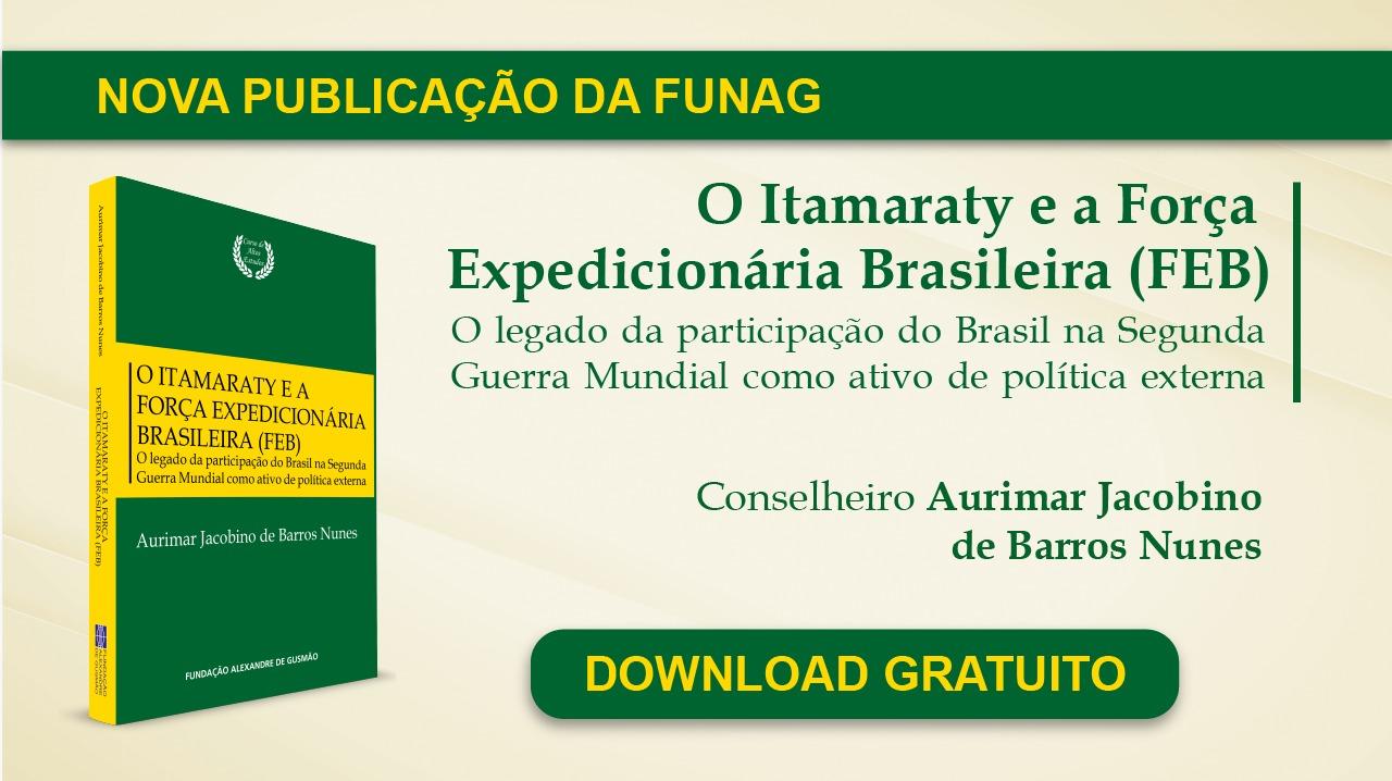 FUNAG publica livro sobre o Itamaraty e o legado da Força Expedicionária Brasileira
