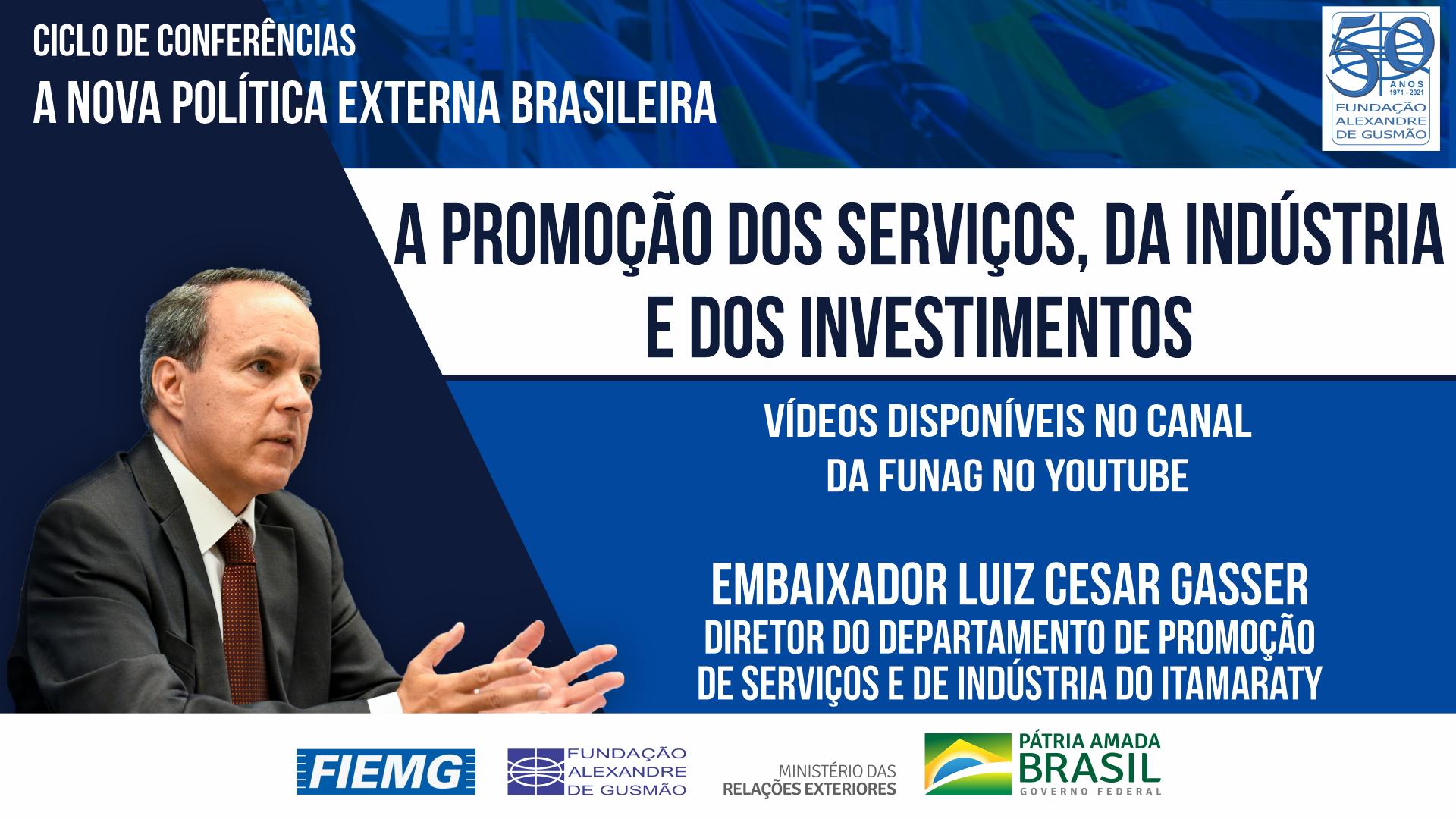 Assista à conferência do Embaixador Luiz Cesar Gasser, Diretor de Departamento de Promoção de Serviços e de Indústria do Itamaraty