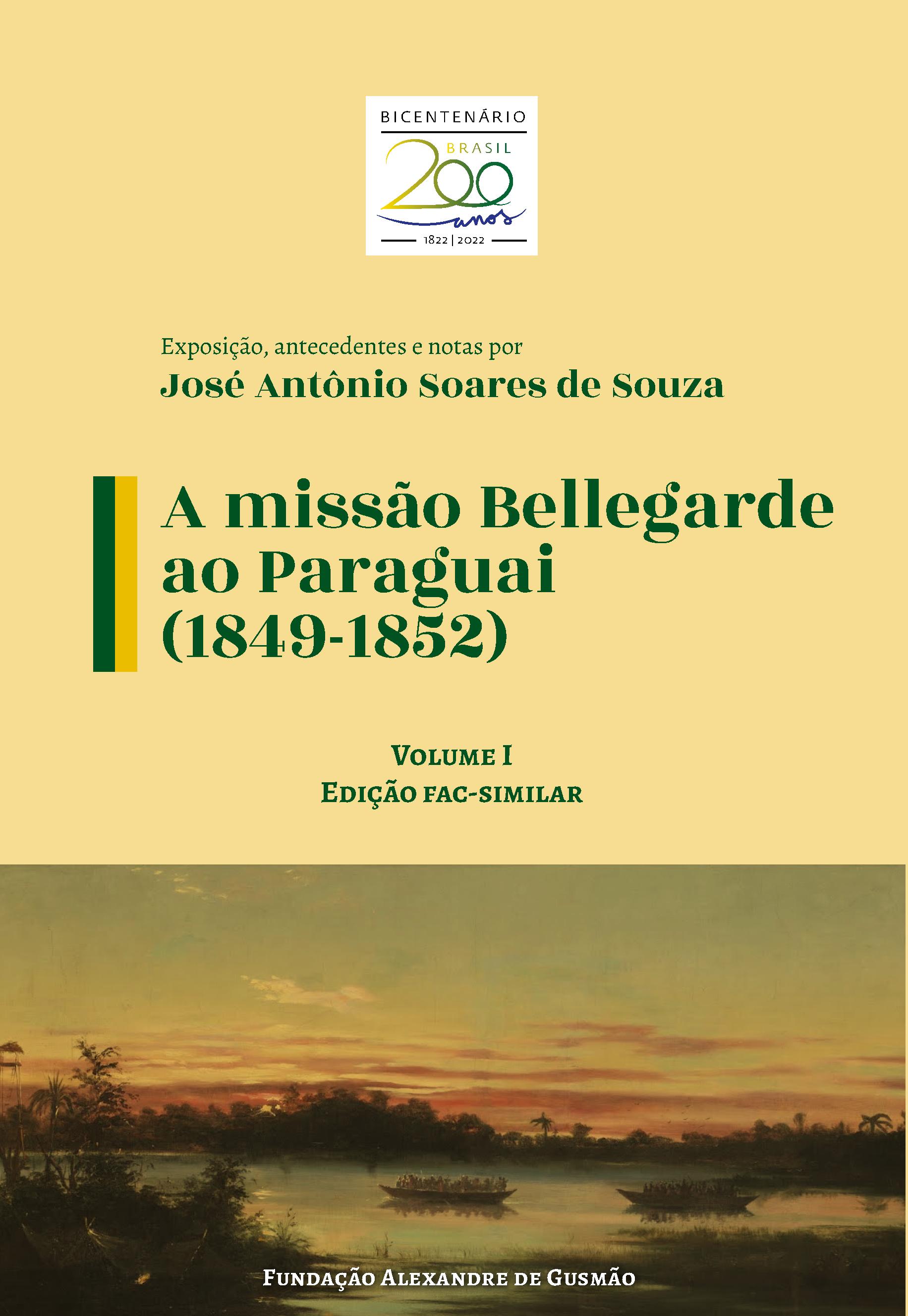 A missão Bellegarde ao Paraguai (1849-1852) – vol. I, fac-similar