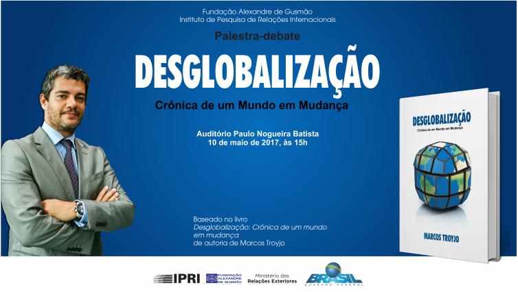 """Inscrições abertas para a palestra-debate """"Desglobalização: crônica de um mundo em mudança"""" com o professor Marcos Troyjo"""