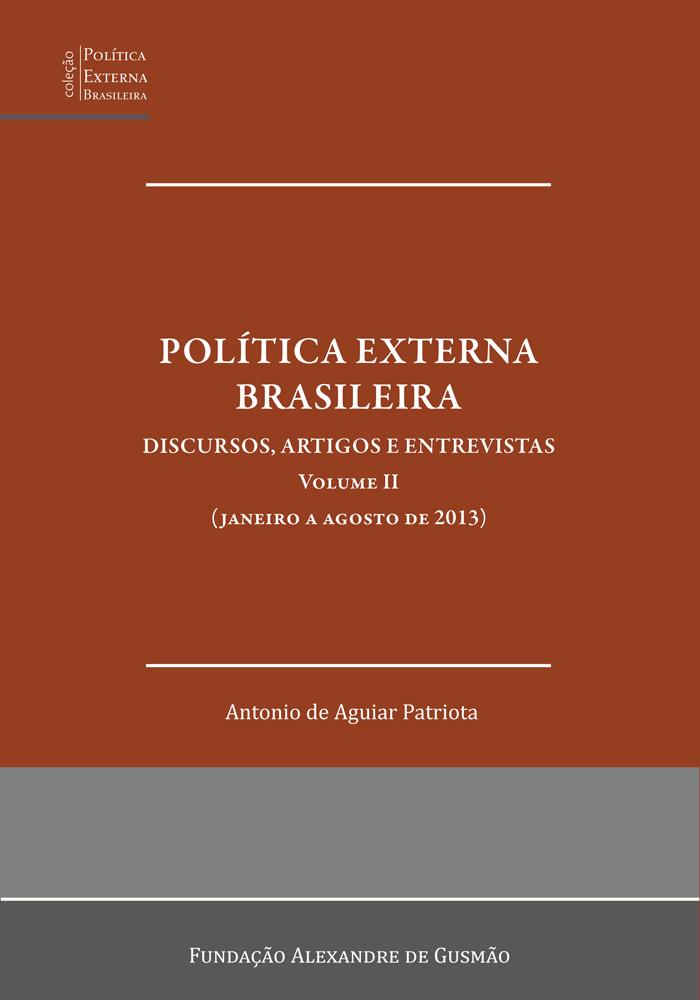 Política Externa Brasileira - Discursos, Artigos e Entrevistas - Volume II (janeiro a agosto de 2013)