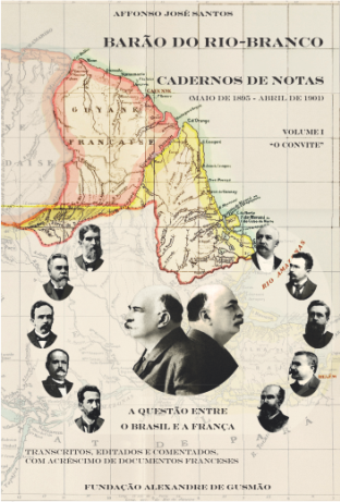 Barão do Rio-Branco - Cadernos de Notas Vol. 1: A questão entre o Brasil e a França (Maio de 1895 a Abril de 1901)