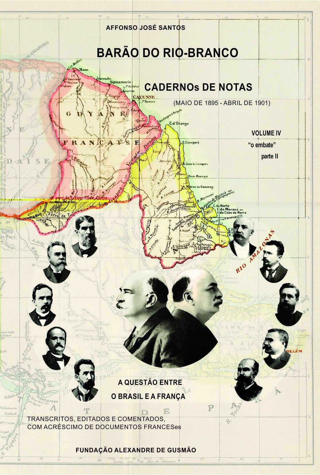 Barão do Rio-Branco Cadernos de Notas - Volume 4: A questão entre o Brasil e a França (maio de 1895 a abril de 1901)