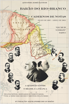 Barão do Rio-Branco - Cadernos de Notas Vol. 3: A questão entre o Brasil e a França (Maio de 1895 a Abril de 1901)
