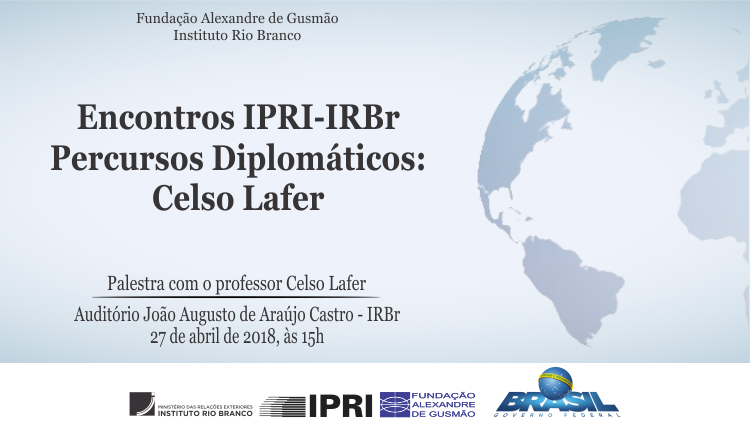 Encontros IPRI-IRBr Percursos Diplomáticos: Celso Lafer