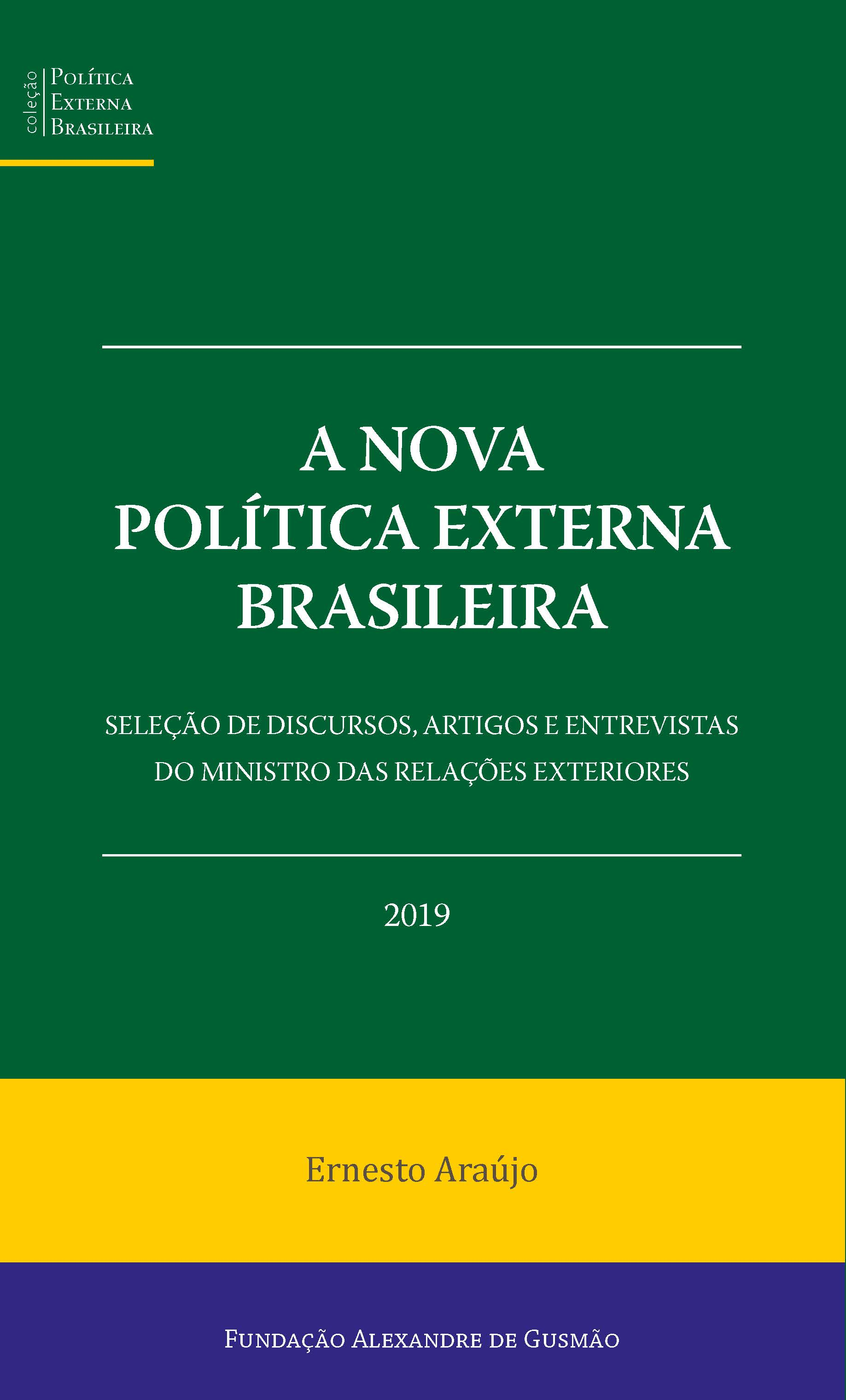 A nova política externa brasileira: seleção de discursos, artigos e entrevistas do Ministro das Relações Exteriores 2019