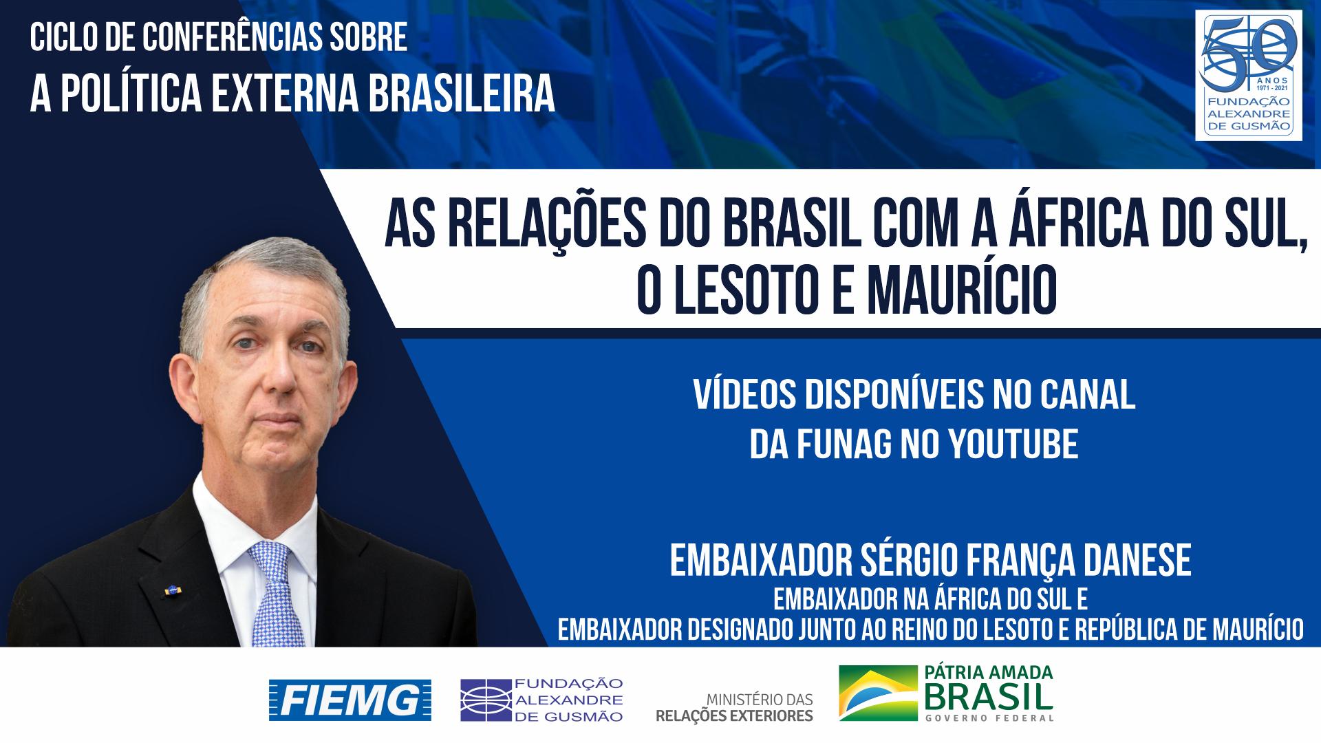 Assista aos vídeos da conferência do Embaixador do Brasil na África do Sul e Embaixador designado junto ao Lesoto e Maurício, Sérgio Danese