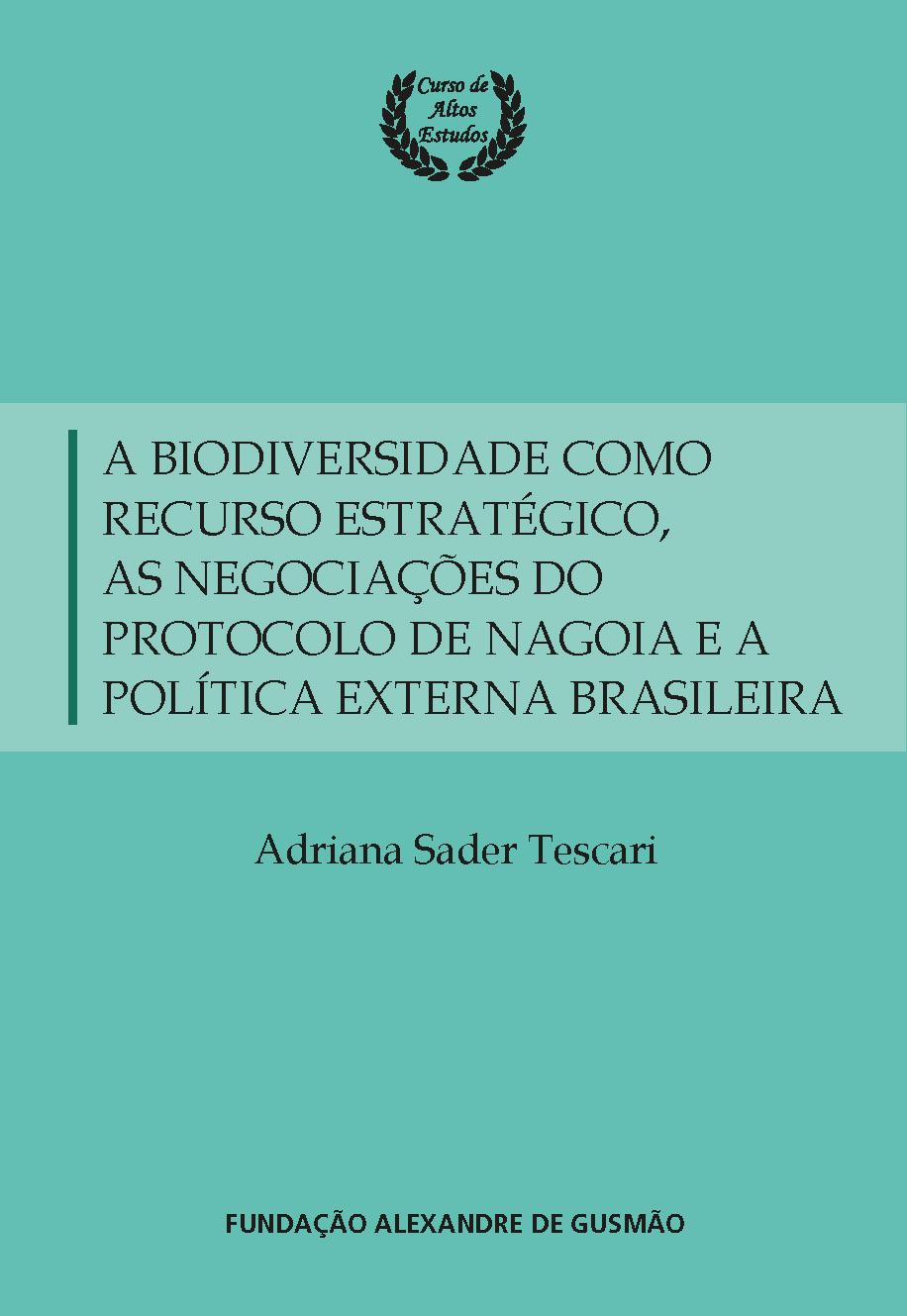 A biodiversidade como recurso estratégico, as negociações do Protocolo de Nagoia e a política externa brasileira
