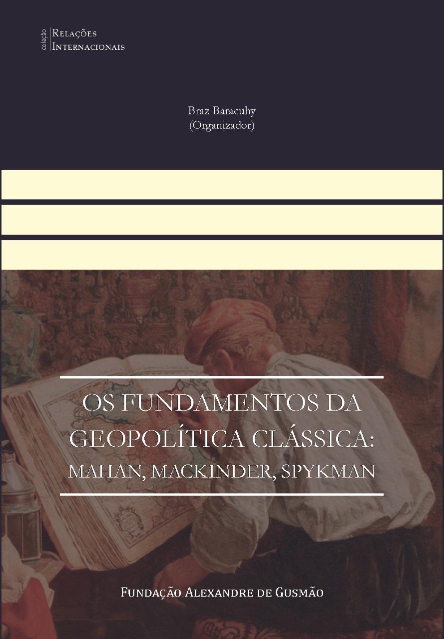 Os fundamentos da geopolítica clássica: Mahan, Mackinder, Spykman